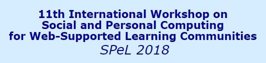 11th International Workshop on Social and Personal Computing for Web-Supported Learning Communities (SPeL 2018)